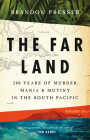 The Far Land: 200 Years of Murder, Mania, and Mutiny in the South Pacific Cover Image
