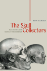 The Skull Collectors: Race, Science, and America's Unburied Dead Cover Image