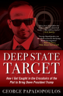 Deep State Target: How I Got Caught in the Crosshairs of the Plot to Bring Down President Trump Cover Image