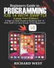 Beginners Guide to Programming iOS 14 Using SWIFTUI [Large Print Edition]: A Step by Step Guide to Building iOS 14 Using Swift 5.2 and Xcode 12 for Be Cover Image