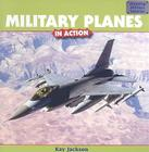 Military Planes in Action (Amazing Military Vehicles) Cover Image