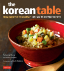 The Korean Table: From Barbecue to Bibimbap 100 Easy-To-Prepare Recipes Cover Image