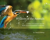Wisdom of the Animals: A Nature-led Journey into the Heart of Transformational Leadership Cover Image