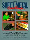 Sheet Metal Handbook: How to Form and Shape Sheet Metal for Competition, Custom and Restoration Use Cover Image