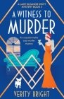 A Witness to Murder: An unputdownable cozy murder mystery Cover Image