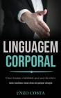 Linguagem Corporal: Como dominar a habilidade para uma vida efetiva (Como reconhecer sinais vitais em qualquer situação) Cover Image