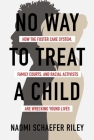 No Way to Treat a Child: How the Foster Care System, Family Courts, and Racial Activists Are Wrecking Young Lives Cover Image