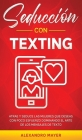 Seducción con texting: Atrae y seduce las mujeres que deseas con poco esfuerzo dominando el arte de los mensajes de texto Cover Image