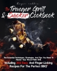 Traeger Grill & Smoker Cookbook: The Essential Techniques, Strategies, And Tips You Need To Master Your Wood Pellet Grill, Including 202 Easy And Fing Cover Image