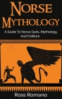 Norse Mythology: A Guide to Norse Gods, Mythology, and Folklore Cover Image