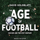 The Age of Football: Soccer and the 21st Century Cover Image