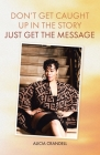Don't Get Caught Up in the Story: Just Get the Message Cover Image