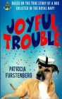 Joyful Trouble: Based on the True Story of a Dog Enlisted in the Royal Navy Cover Image
