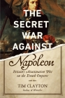The Secret War Against Napoleon: Britain's Assassination Plot on the French Emperor Cover Image