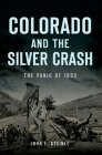 Colorado and the Silver Crash: The Panic of 1893 (Disaster) Cover Image