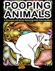 Pooping Animals: A Hilarious and Stress Relieving Adult Coloring Book: White Elephant Gag Gift Coloring Books For Adults Cover Image