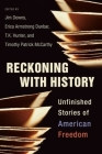 Reckoning with History: Unfinished Stories of American Freedom Cover Image