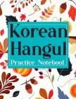 Korean Hangul Practice Notebook: Korean Hangul Manuscript Paper, Hangul Workbook to Learn Hangul, Korean Writing Practice Book, Hangul Alphabet Workbo Cover Image