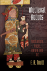 Medieval Robots: Mechanism, Magic, Nature, and Art (Middle Ages) Cover Image