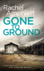 Gone to Ground: A Detective Kay Hunter crime thriller Cover Image