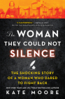 The Woman They Could Not Silence: The Shocking Story of a Woman Who Dared to Fight Back Cover Image