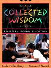 Collected Wisdom: American Indian Education Cover Image