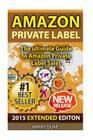 Amazon Private Label: The Ultimate Fba Guide to Amazon Private Label Sales Cover Image