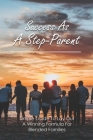 Success As A Step-Parent: Simple Guide To Lay Out A Winning Formula For Blended Families: How To Be Great Step Parent Cover Image