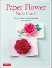 Paper Flower Note Cards: Pop-Up Cards * Greeting Cards * Gift Toppers Cover Image
