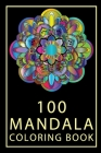 100 Mandala Coloring Book: 100 High Quality Mandalas Coloring the intricate, repetitive designs of a mandala is often recommended as therapy to h Cover Image