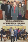 Parks and Recreation Ultimate Trivia Challenge: Trivia About the TV Series for Fans: Parks And Recreation Trivia Cover Image