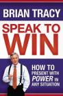 Speak to Win: How to Present with Power in Any Situation Cover Image