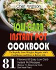 Low Carb Instant Pot Cookbook: To Rapidly Lose Weight, Regain 100% Confidence and Have a Better Life 81 Flavored& Easy Low Carb Instant Pot Recipes ( Cover Image