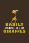 Easily Distracted By Giraffes: Funny Gift For Giraffe Lovers And Everyone Who Love Animals- Notebook, Planner Or Journal For Writing About Hedgehogs Cover Image
