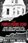 The Foreclosure Echo: How the Hardest Hit Have Been Left Out of the Economic Recovery Cover Image