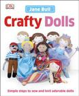 Crafty Dolls: Simple Steps to Sew and Knit Adorable Dolls Cover Image