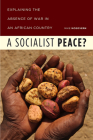 A Socialist Peace?: Explaining the Absence of War in an African Country Cover Image