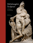 Michelangelo's Sculpture: Selected Essays (Essays by Leo Steinberg) Cover Image