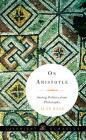 On Aristotle: Saving Politics from Philosophy (Liveright Classics) Cover Image