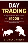 Day Trading: The Beginners Guide to Making Your First $1000 Trading, Even If You Have No Experience and Work Full-Time Cover Image