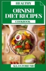 Healthy Ornish Diet Recipes Cookbook: Getting Started With Quick And Easy, Delicious Recipes and Meal Plan for Healthy Living Cover Image