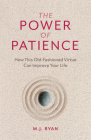 The Power of Patience: How This Old-Fashioned Virtue Can Improve Your Life Cover Image