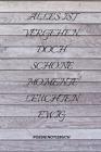 Alles Ist Vergehen, Doch Schöne Momente Leuchten Ewig: A5 Notizbuch PUNKTIERT Tagebücher - Erwachsene - Gedichte - Poesie - Philosophie - Alive - Noti Cover Image