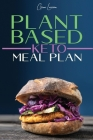 Plant-Based Keto Meal Plan: A Kick-Start Guide for Your Health, Athletic Performance, Muscle Growth and Weight Loss. Recipes to Streamline Your Ve Cover Image