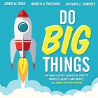 Do Big Things: The Simple Steps Teams Can Take to Mobilize Hearts and Minds, and Make an Epic Impact Cover Image