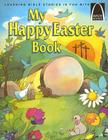 My Happy Easter Book: Matthew 27:57-28:10 for Children (Arch Books) Cover Image