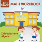 6th Grade Math Workbook: Introductory Algebra Cover Image