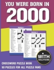You Were Born In 2000: Crossword Puzzle Book: Crossword Puzzle Book For Adults & Seniors With Solution Cover Image