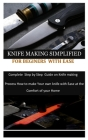 Knife Making Simplified for Beginers with Ease: Complete Step by Step Guide on Knife making process how to make your own knife with Ease at the Comfor Cover Image
