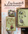 Enchanted Adornments: Creating Mixed-Media Jewelry with Metal Clay, Wire, Resin + More Cover Image